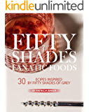 Fifty Shades Fanatic Foods: 30 Recipes Inspired by Fifty Shades of Grey