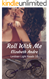 Roll With Me (Lesbian Light Reads Book 10)