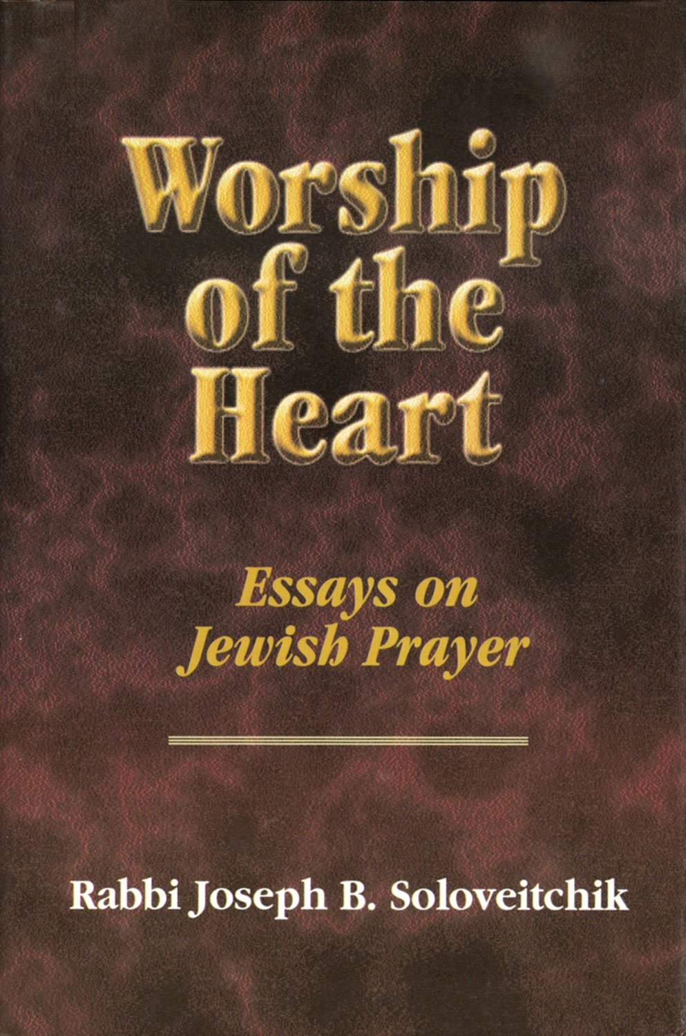 worship of the heart essays on jewish prayer meotzar horav worship of the heart essays on jewish prayer meotzar horav joseph b soloveitchik shalom carmy 9780881257717 com books