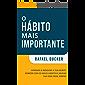 O HÁBITO MAIS IMPORTANTE - APRENDA A RENOVAR A SUA MENTE, ROMPER COM OS MAUS HÁBITOS E MUDAR SUA VIDA PARA SEMPRE: Inclui Pequenos Desafios Diários que Aceleram o Aprendizado e Criam Hábitos