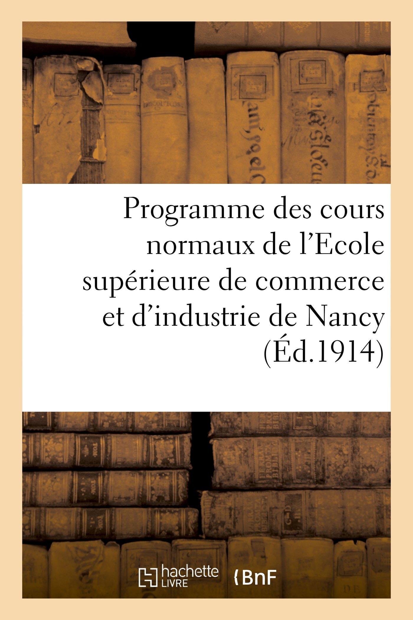 Download Programme Des Cours Normaux de l'Ecole Supérieure de Commerce Et d'Industrie de Nancy (Sciences Sociales) (French Edition) pdf epub