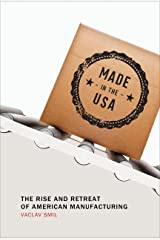 Made in the USA: The Rise and Retreat of American Manufacturing (The MIT Press) Kindle Edition