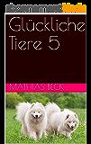 Glückliche Tiere 5 (German Edition)