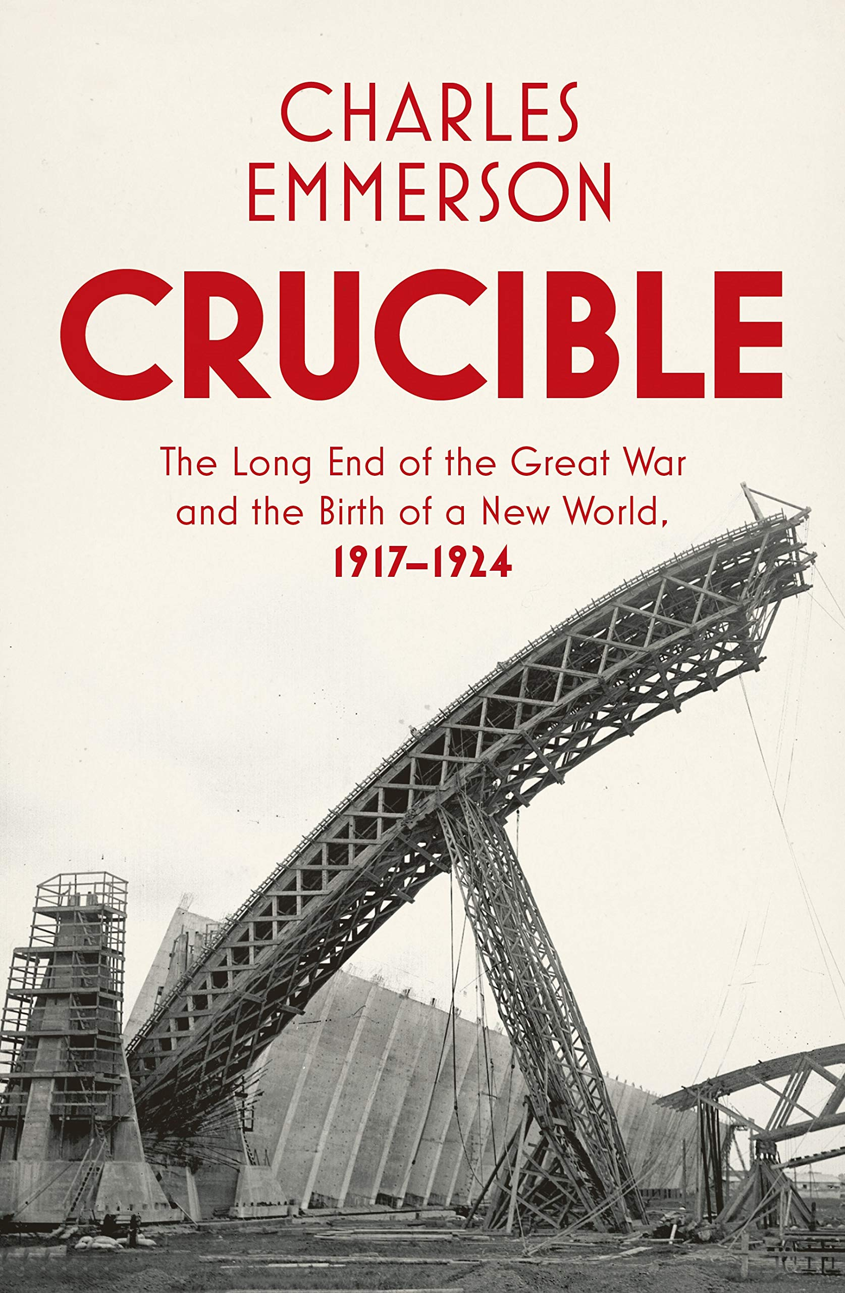 Crucible  The Long End Of The Great War And The Birth Of A New World 1917–1924