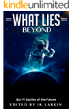 What Lies Beyond: Sci-Fi Stories of the Future