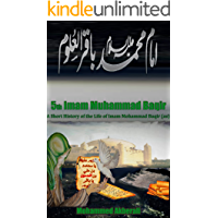 Biography of Imam Muhammad Baqir (as): A short History of Imam Muhammad Baqir (as) (Biographical series about the Imams Book 5)