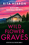 Wildflower Graves: A totally gripping mystery thriller (Detective Ellie Reeves Book 2)