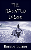 The Haunted Igloo (Arctic Series Book 1)