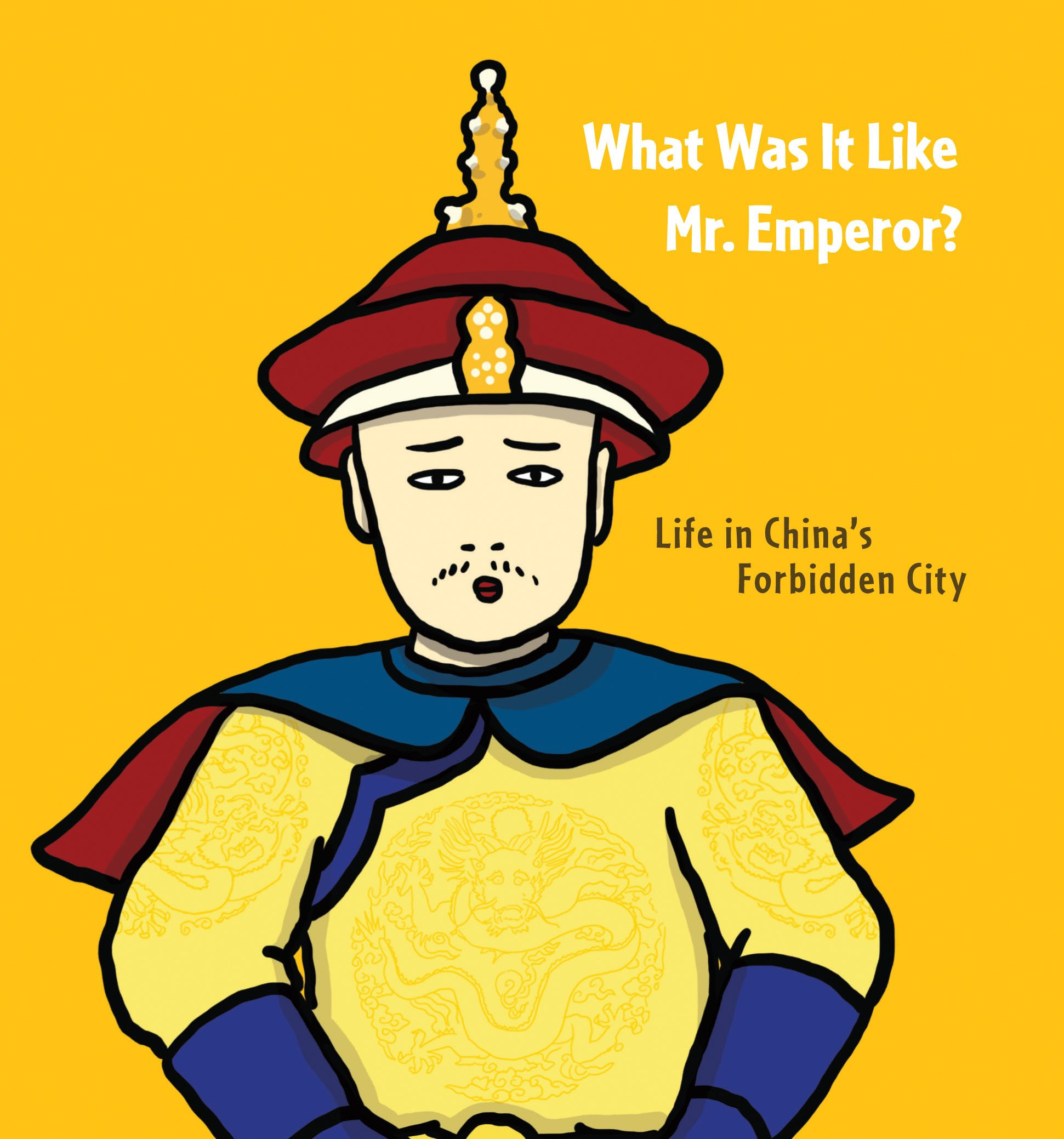 What Was It Like Mr. Emperor?: Life in China's Forbidden City (We All Live in the Forbidden City)