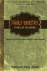 Family Ministry Field Guide: how your church can equip parents to make disciples Kindle Edition