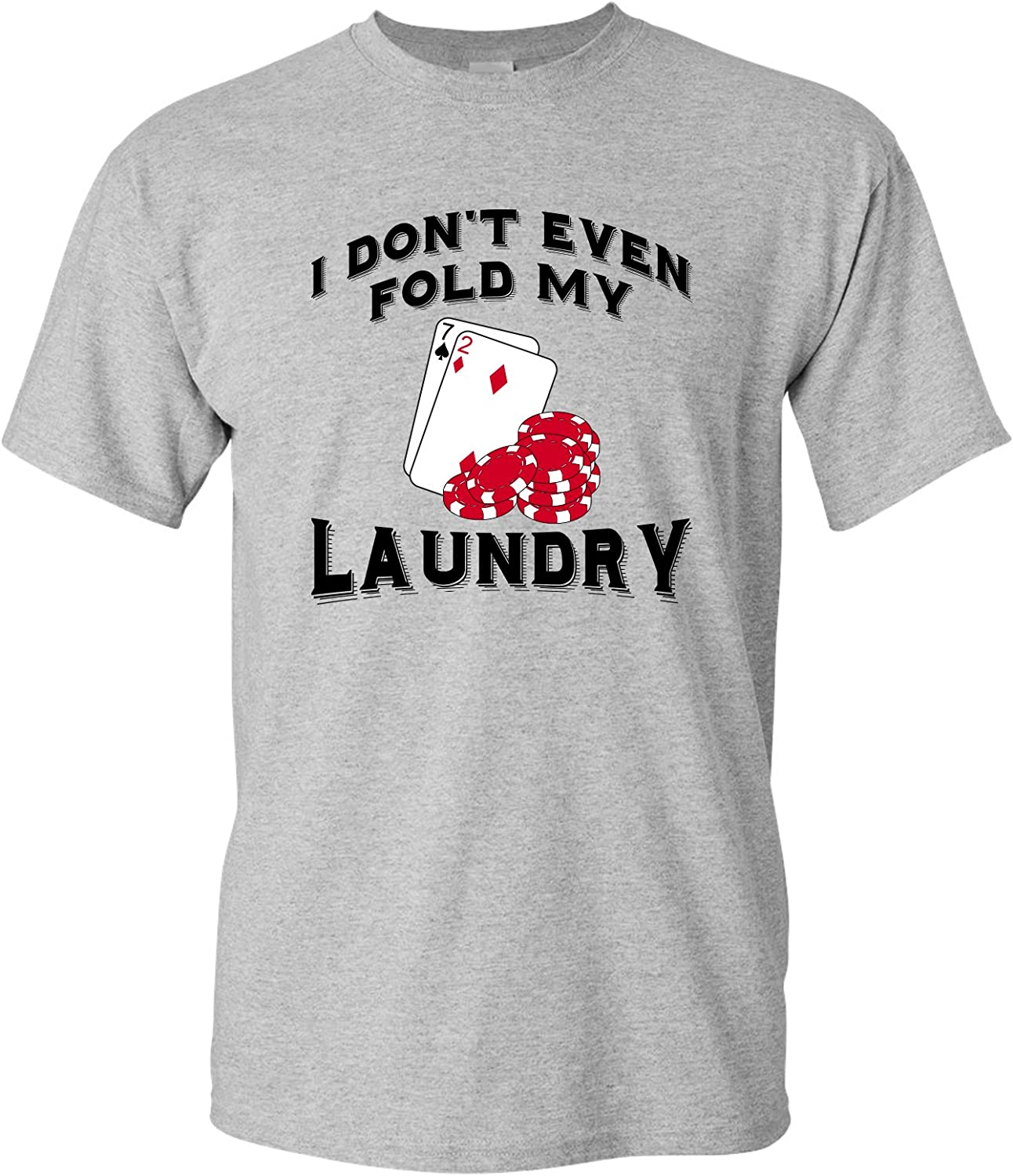 UGP Campus Apparel I Don't Even Fold My Laundry - Funny Texas Hold 'Em Poker Gambling T Shirt