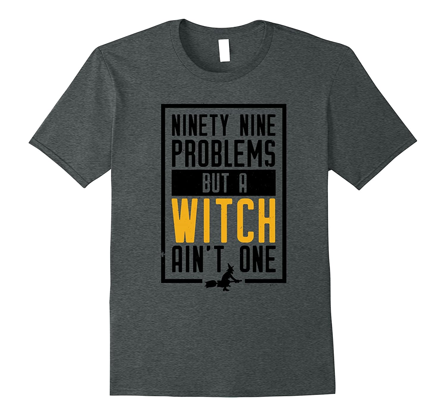 99 Problems But A Witch Ain't One Funny Halloween T-shirt-T-Shirt