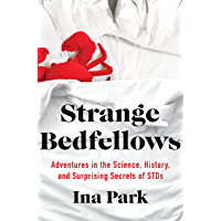 Strange Bedfellows: Adventures in the Science, History, and Surprising Secrets of STDs