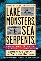 Field Guide to Lake Monsters, Sea Serpents, and Other Mystery Denizens of the Deep Kindle Edition