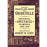 From Traveling Show to Vaudeville: Theatrical Spectacle in America, 1830-1910