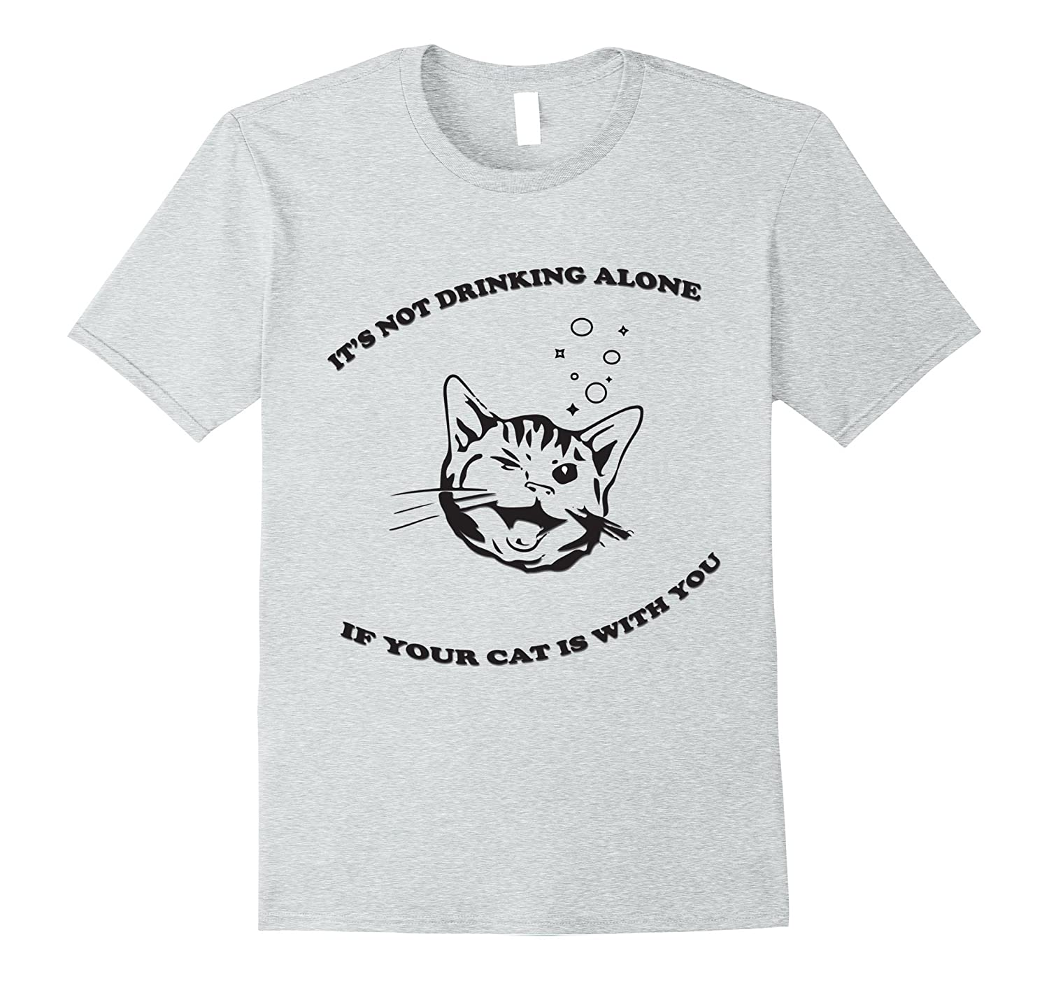 Its Not Drinking Alone If Your Cat Is With You T-shirt-TD