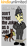 Don't Treat the Joke as a Job!