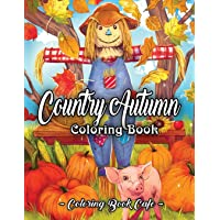 Country Autumn Coloring Book: An Adult Coloring Book Featuring Charming Autumn Scenes, Relaxing Country Landscapes and…