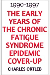 The Early Years of the Chronic Fatigue Syndrome Epidemic Cover-up : 1990-1997 (English Edition) Edición Kindle