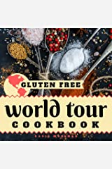 Gluten Free World Tour Cookbook: Internationally Inspired Gluten Free Recipes Paperback