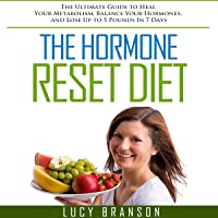 The Hormone Reset Diet: The Ultimate Guide to Heal Your Metabolism, Balance Your Hormones, and Lose up to 5 Pounds in 7 Days