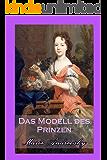 Das Modell des Prinzen. Historischer Liebesroman (German Edition)