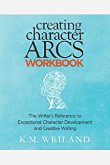 Creating Character Arcs Workbook: The Writer's Reference to Exceptional Character Development and Creative Writing (Helping Writers Become Authors) (Volume 8) Paperback