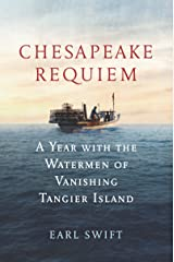 Chesapeake Requiem: A Year with the Watermen of Vanishing Tangier Island Kindle Edition
