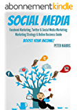 SOCIAL MEDIA: Facebook Marketing, Twitter & Social Media Marketing. Boost Your Business Today! (social media marketing, facebook & Twitter 1) (English Edition)