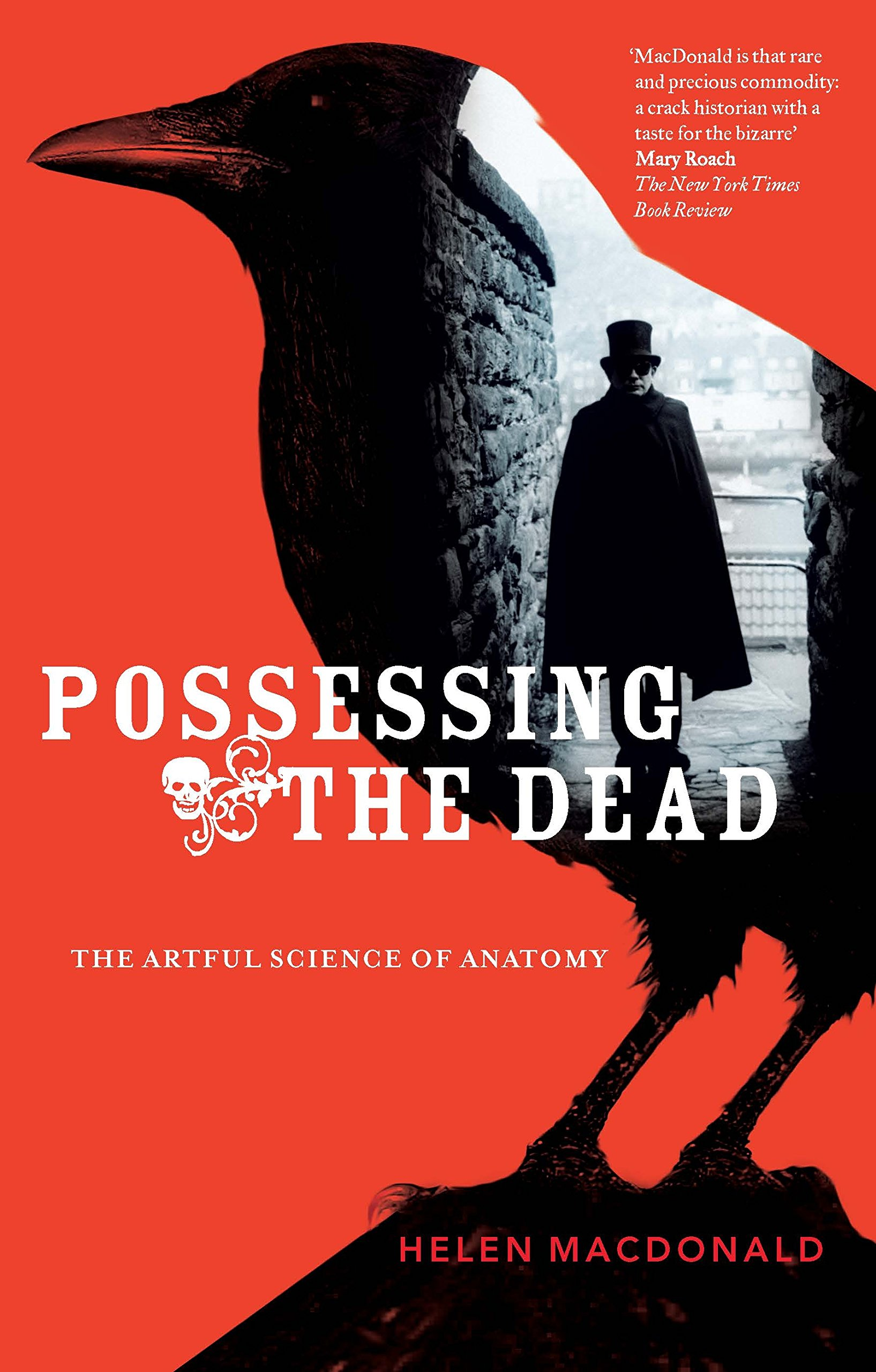 Possessing The Dead The Artful Science Of Anatomy Helen Macdonald
