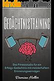 Gedächtnistraining: Das Fitnessstudio für ein Erfolgs-Gedächtnis mit meisterhaftem Erinnerungsvermögen (Gehirnjogging, Merken, Erinnern, Lernen, Gedächtnis, Konzentration, Fokus, Kreativität 1)