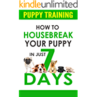 Puppy Training: How to Housebreak Your Puppy In Just 7 Days (puppy training, dog training, puppy house breaking, puppy housetraining, house training a puppy,)