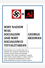 Why Nazism Was Socialism and Why Socialism Is Totalitarian Kindle Edition