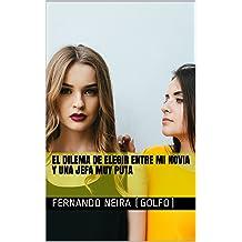 El dilema de elegir entre mi novia y una jefa muy puta (Spanish Edition) Mar 5, 2017