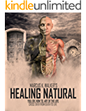 HEALING NATURAL: Series of  miracles of healing, healing diet, what is healing (YOU; DR. HOW TO, ART OF THE LIFE Book 1)