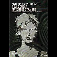 Pelle queer maschere straight: Il regime di visibilità omonormativo oltre la televisione (Italian Edition) book cover