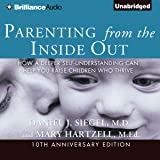 Parenting from the Inside Out: How a Deeper Self-Understanding Can Help You Raise Children Who Thrive