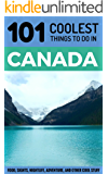 Canada: Canada Travel Guide: 101 Coolest Things to Do in Canada (Toronto Travel Guide, Montreal Travel Guide, Vancouver Travel Guide, Banff, Canadian Rockies) (English Edition)