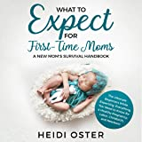 What to Expect for First-Time Moms: The Ultimate Beginners Guide While Expecting, Everything You Need to Know for a Healthy Pregnancy, Labor, Childbirth, and Newborn; a New Mom's Survival Handbook