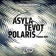 Adés: Polaris, Tevot, Asyla, Brahms