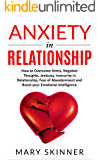 ANXIETY IN RELATIONSHIP: How to Overcome Stress, Negative Thoughts, Jealousy, Insecurity in Relationship, Fear of Abandonment and Boost your Emotional Intelligence (2 books in 1)