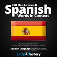 2000 Most Common Spanish Words in Context: Get Fluent & Increase Your Spanish Vocabulary with 2000 Spanish Phrases (Spanish Language Lessons Mastery)
