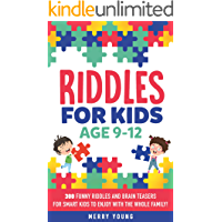 Riddles For Kids Age 9-12: 300 Funny Riddles and Brain Teasers for Smart Kids to Enjoy With the Whole Family (Riddles For Smart Kids Book 1)