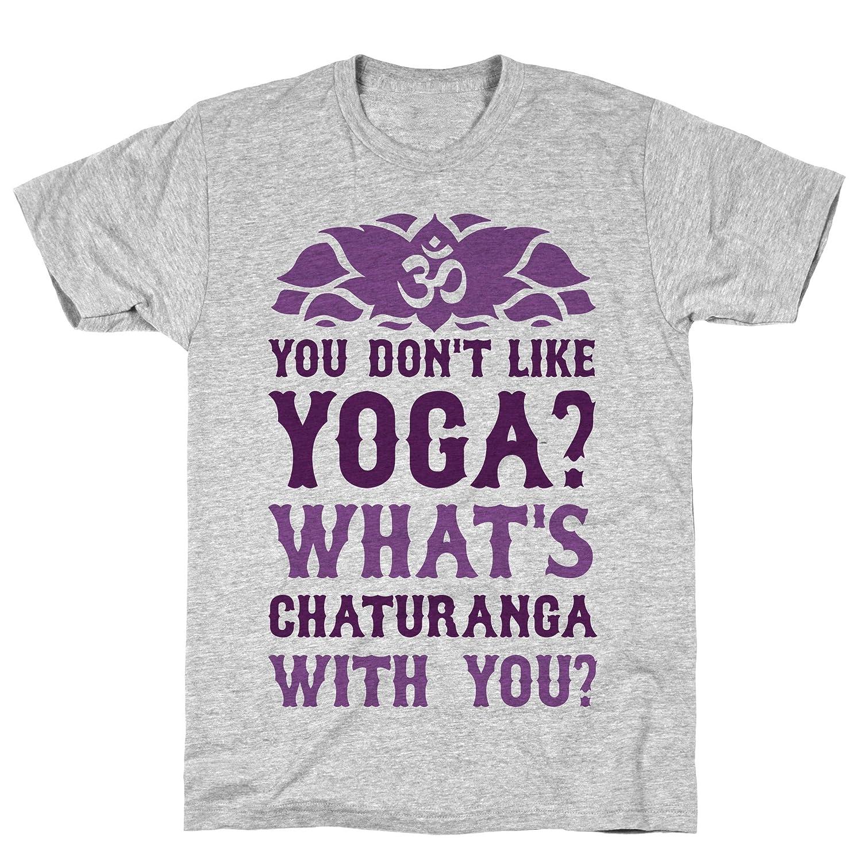 Amazon.com: LookHUMAN You Dont Like Yoga? Whats Chaturanga ...