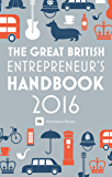 The Great British Entrepreneur's Handbook 2016: Inspiring entrepreneurs (English Edition)