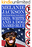 Red, White, and a Dog Named Blue (Chloe Boston Cozy Mysteries Book 8)