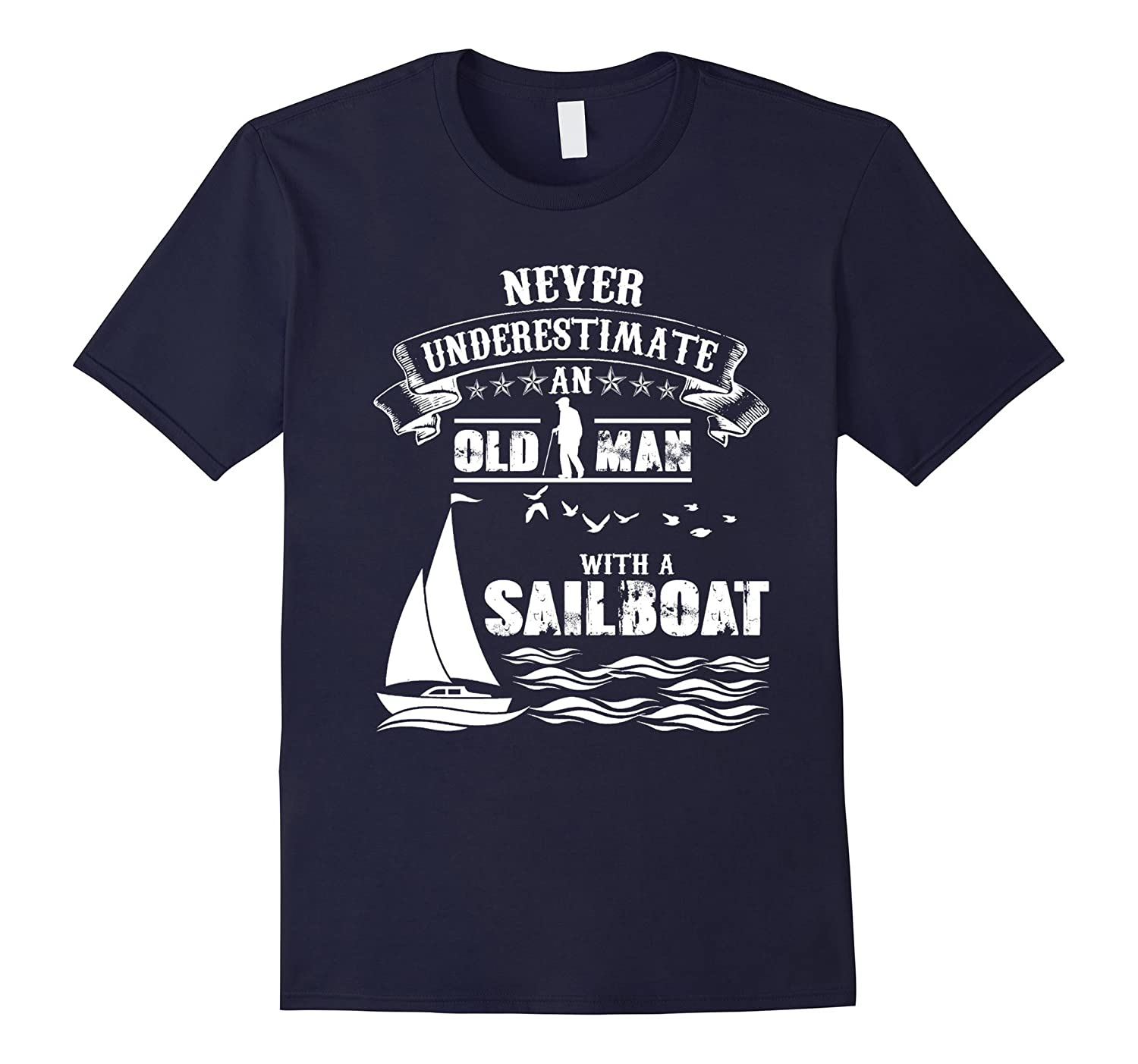 Never Underestimate An Old Man With A Sailboat T Shirt