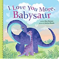I Love You More, Babysaur: A Sweet and Punny Dinosaur Board Book for Babies and Toddlers (Punderland)