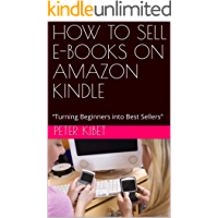 "HOW TO SELL E-BOOKS ON AMAZON KINDLE: ""Turning Beginners into Best Sellers"" (English Edition)"