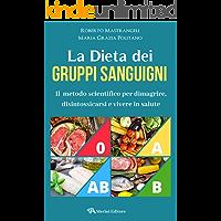 LA DIETA DEI GRUPPI SANGUIGNI: Il  metodo scientifico per dimagrire, disintossicarsi e vivere in salute.